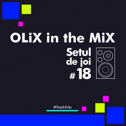 OLiX in the Mix - Setul de joi #18 - este playlistul tau cu cele mai noi piese aparute in ultima vreme!