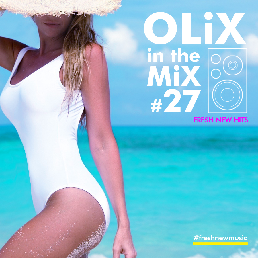 OLiX in the Mix #27 Fresh New Hits (Full Tracklist & Download)